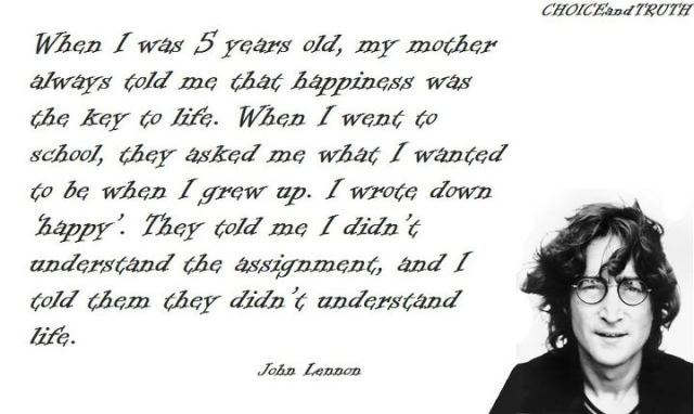 john-lennon-when-i-was-5-years-old-my-mother-always-told-me-that-happiness-was-the-key-to-life-when-i-went-to-school-they-asked-me-what-i-w