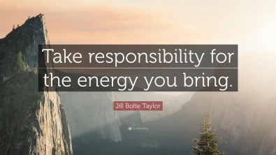 1165187-Jill-Bolte-Taylor-Quote-Take-responsibility-for-the-energy-you